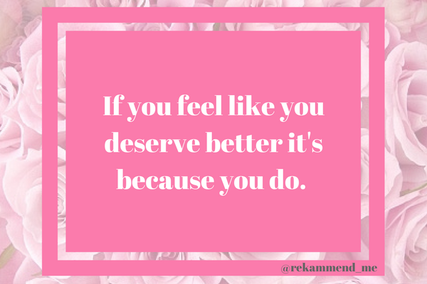If you feel like you deserve better
